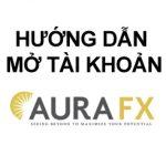 Hướng dẫn mở tài khoản, nạp tiền, rút tiền tại Aura-FX